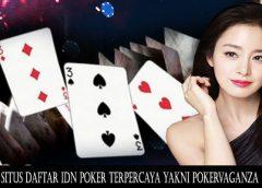 Situs Daftar IDN Poker Terpercaya yakni Pokervaganza