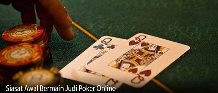 Siasat Awal Bermain Judi Poker Online